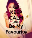 KEEP CALM AND Be My Favourite - Personalised Poster large