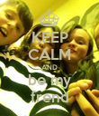 KEEP CALM AND be my frend - Personalised Poster large