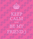KEEP CALM AND BE MY FRIEND;) - Personalised Poster large