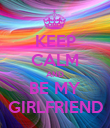 KEEP CALM AND BE MY GIRLFRIEND - Personalised Poster large