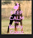 KEEP CALM AND Be my  Guest - Personalised Poster large