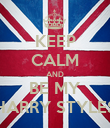 KEEP CALM AND BE MY HARRY STYLES - Personalised Poster large