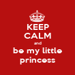 KEEP CALM and be my little princess - Personalised Poster large