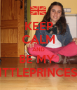 KEEP CALM AND BE MY  LITTLEPRINCESS - Personalised Poster large