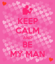 KEEP CALM AND BE MY MAN - Personalised Poster large