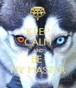 KEEP CALM AND BE  MY MASTER - Personalised Poster large