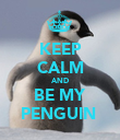 KEEP CALM AND BE MY PENGUIN  - Personalised Poster large