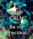 KEEP CALM AND Be my Precious. - Personalised Poster large