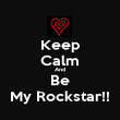 Keep Calm And Be My Rockstar!! - Personalised Poster large