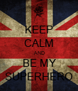 KEEP CALM AND BE MY SUPERHERO - Personalised Poster large