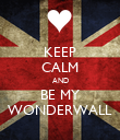 KEEP CALM AND BE MY WONDERWALL - Personalised Poster large