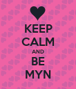 KEEP CALM AND BE MYN - Personalised Poster large