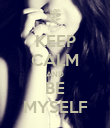 KEEP CALM AND BE MYSELF - Personalised Poster large