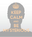 KEEP CALM AND BE MYSTERIOUS - Personalised Poster large
