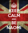 KEEP CALM AND BE NAOMI - Personalised Poster large