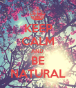 KEEP CALM AND  BE NATURAL - Personalised Poster large