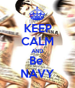KEEP CALM AND Be  NAVY - Personalised Poster large