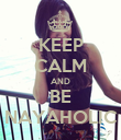 KEEP CALM AND BE NAYAHOLIC - Personalised Poster large