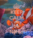 KEEP CALM AND be Nemo - Personalised Poster large