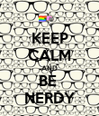 KEEP CALM AND BE  NERDY - Personalised Poster large