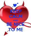 KEEP CALM AND BE NICE TO ME - Personalised Poster large