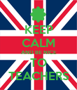 KEEP CALM AND BE NICE TO TEACHERS - Personalised Poster large