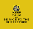KEEP CALM AND BE NICE TO THE HUFFLEPUFF - Personalised Poster large