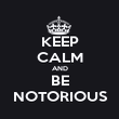 KEEP CALM AND BE NOTORIOUS - Personalised Poster large