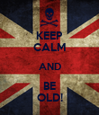 KEEP CALM AND BE OLD! - Personalised Poster large