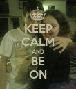 KEEP CALM AND BE ON - Personalised Poster large