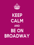 KEEP CALM AND BE ON BROADWAY - Personalised Poster large