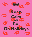 Keep Calm And Be  On Holidays - Personalised Poster large