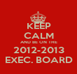 KEEP CALM AND BE ON THE 2012-2013 EXEC. BOARD - Personalised Poster large