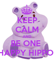 KEEP CALM AND BE ONE  HAPPY HIPPO  - Personalised Poster large