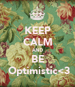 KEEP CALM AND BE  Optimistic<3 - Personalised Poster large