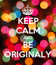 KEEP CALM AND BE ORIGINALY - Personalised Poster large