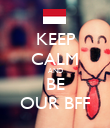 KEEP CALM AND BE OUR BFF - Personalised Poster large