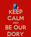 KEEP CALM AND BE OUR DORY - Personalised Poster large