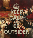 KEEP CALM AND BE OUTSIDER - Personalised Poster large