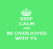KEEP CALM AND BE OVERJOYED WITH YS  - Personalised Poster large