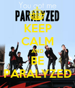 KEEP CALM AND BE PARALYZED - Personalised Poster large