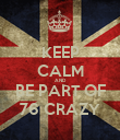 KEEP CALM AND BE PART OF 76 CRAZY - Personalised Poster large