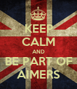 KEEP CALM AND BE PART OF AIMERS - Personalised Poster large