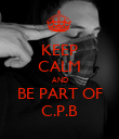 KEEP CALM AND BE PART OF C.P.B - Personalised Poster large