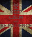 KEEP CALM AND BE PATIENCE  - Personalised Poster large