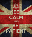 KEEP CALM AND BE  PATIENT - Personalised Poster large