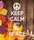 KEEP CALM AND BE  PEACE - Personalised Poster large