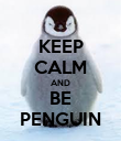 KEEP CALM AND BE PENGUIN - Personalised Poster large