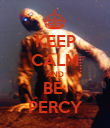 KEEP CALM AND BE  PERCY - Personalised Poster small