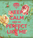 KEEP CALM AND BE PERFECT LIKE ME - Personalised Poster large